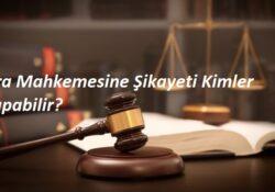 İcra Mahkemesine Şikayeti Kimler Yapabilir?