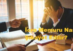 İcra Memuru Nasıl Şikayet Edilir?